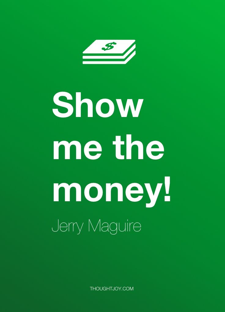 """""""Show me the money!""""  — Jerry Maguire    #quotehttp://MegaStoon.Com/1/?share=237557http://MegaStoon.Com/?share=237557"""