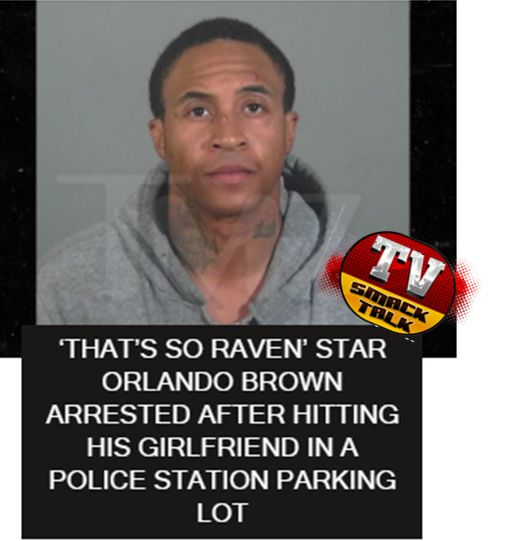 'That's So Raven' Star Orlando Brown Arrested After Hitting His Girlfriend In A Police Station Parking Lot