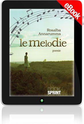 Le melodie di Rosalba Annarumma - Casa Editrice BookSprint Edizioni