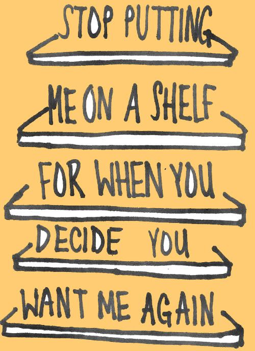 LE LOVE BLOG LOVE QUOTE STOP PUTTING ME ON A SHELF FOR WHEN YOU DECIDES YOU WANT ME AGAIN