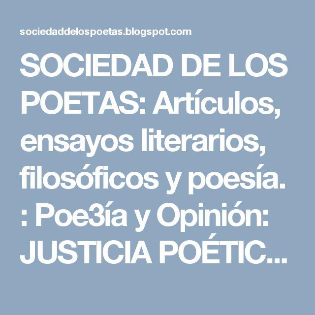 SOCIEDAD DE LOS POETAS: Artículos, ensayos literarios, filosóficos y poesía. : Poe3ía y Opinión: JUSTICIA POÉTICA por ANTONIO ACE...