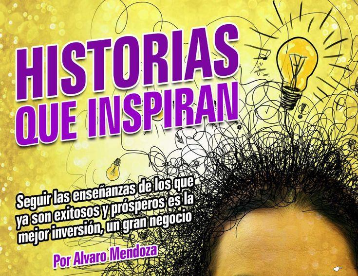 Historias que Inspiran por Alvaro Mendoza