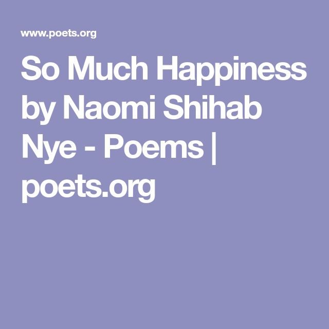 So Much Happiness by Naomi Shihab Nye - Poems   poets.org