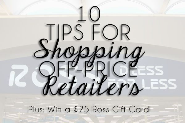 10 Tips for Shopping Off-Price Retailers. (PLUS, ENTER TO WIN A $25 GIFT CARD TO ROSS!) | A Sparkle Factor #giveaway