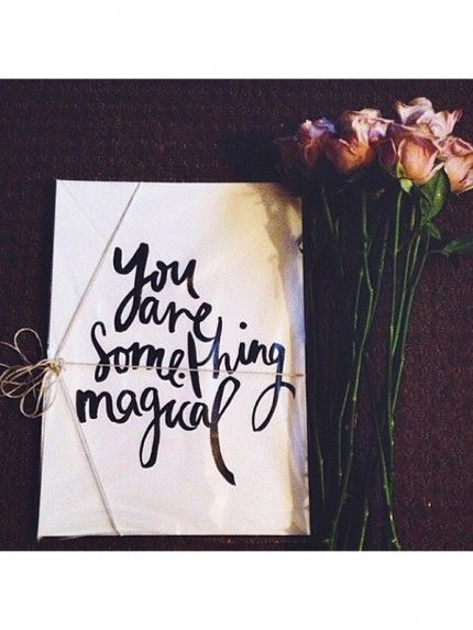 You are something magical.