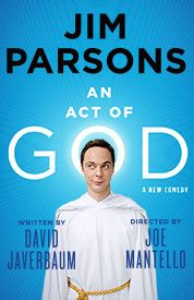 An Act of God (2015) A comedy where God, in the form of Jim Parsons, reveals the mysteries of the Bible and answers to some of the deepest questions that have plagued mankind since Creation.