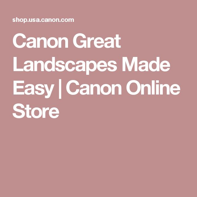 Canon Great Landscapes Made Easy | Canon Online Store