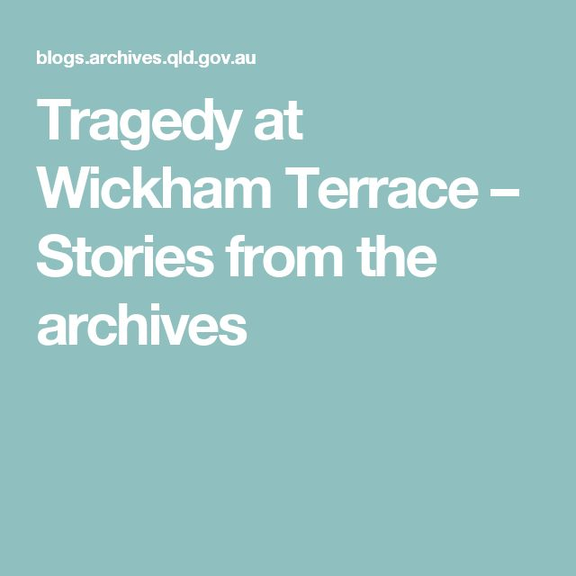 Tragedy at Wickham Terrace – Stories from the archives