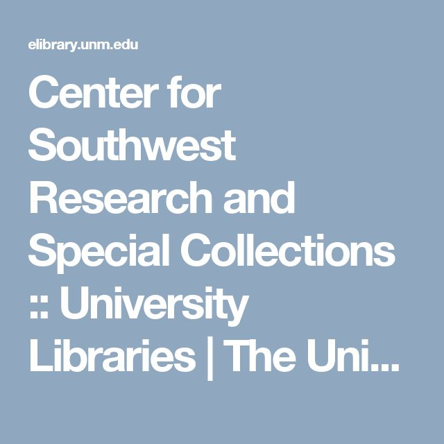 Center for Southwest Research and Special Collections ::       University Libraries | The University of New Mexico