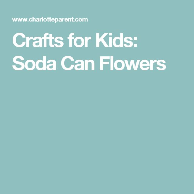 Crafts for Kids: Soda Can Flowers