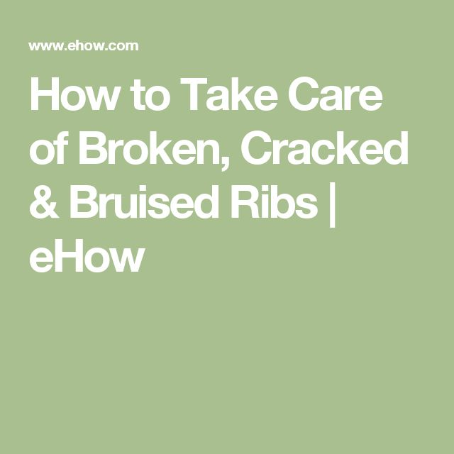 How to Take Care of Broken, Cracked & Bruised Ribs | eHow