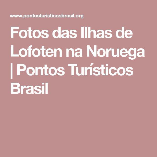 Fotos das Ilhas de Lofoten na Noruega   Pontos Turísticos Brasil