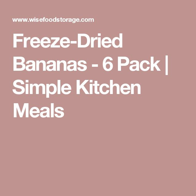 Freeze-Dried Bananas - 6 Pack | Simple Kitchen Meals