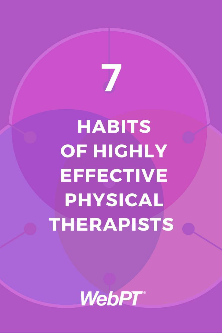 Want to be a highly effective physical therapist? This is what you have to do.
