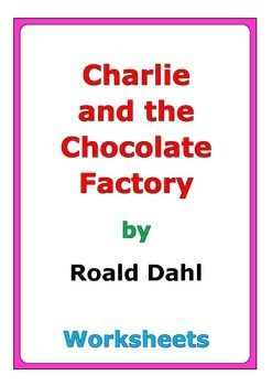 """74 pages of worksheets for the story """"Charlie and the Chocolate Factory"""" by Roald Dahl"""