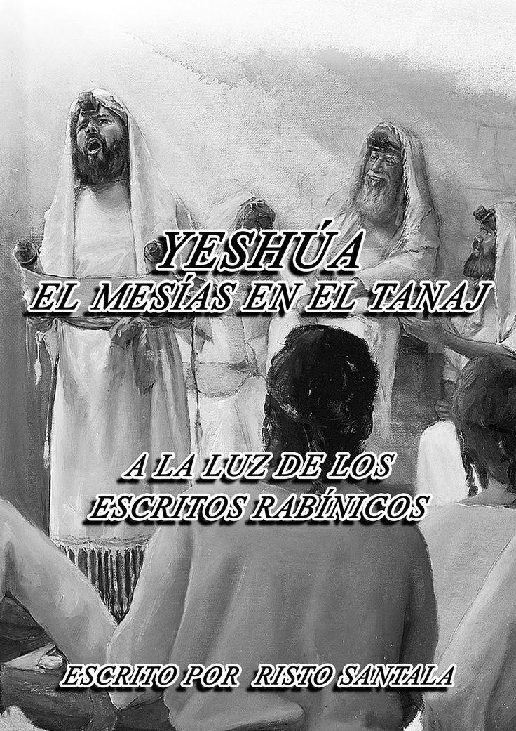 YESHÚA EL MESÍAS EN EL TANAJ A La Luz De Los Escritos Rabínicos POR RISTO SANTALA