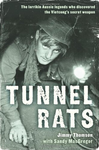 Tunnel Rats by Sandy MacGregor. The true story of the larrikin, Australian Army engineers who were the first allied soldiers to discover and risk their lives in the Vietcong tunnels of South Vietnam. Off duty, the boys cut a swathe through Saigon's bars, brawled with American Military Police, built a secret casino, and booby-trapped their own HQ to teach their officers a lesson.
