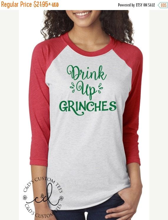 ON SALE Drink Up Grinches Shirt - Women's Christmas Shirt - Women's Raglan Shirt - Christmas Baseball Tee - Christmas Shirt For Women - Grin by CDCustomTees on Etsy https://www.etsy.com/ca/listing/489844777/on-sale-drink-up-grinches-shirt-womens