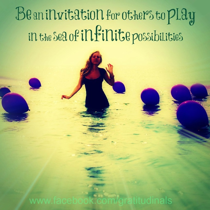 """""""Be an invitation to play in the sea of infinite possibilities"""" Words and image ©Kristin Granger"""