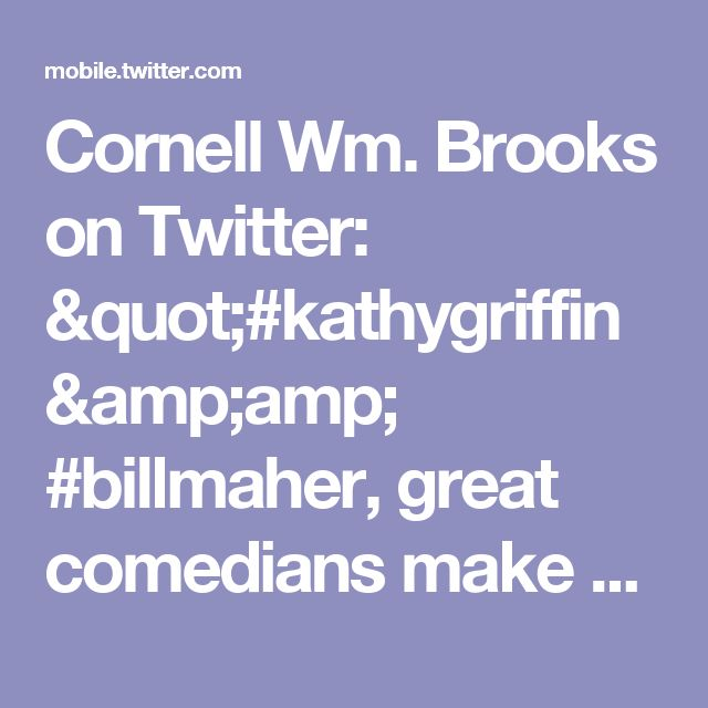 "Cornell Wm. Brooks on Twitter: ""#kathygriffin & #billmaher, great comedians make us think & laugh. When our humanity is the punchline, it hurts too much to think or laugh. https://t.co/uzSgdwLoQb"""