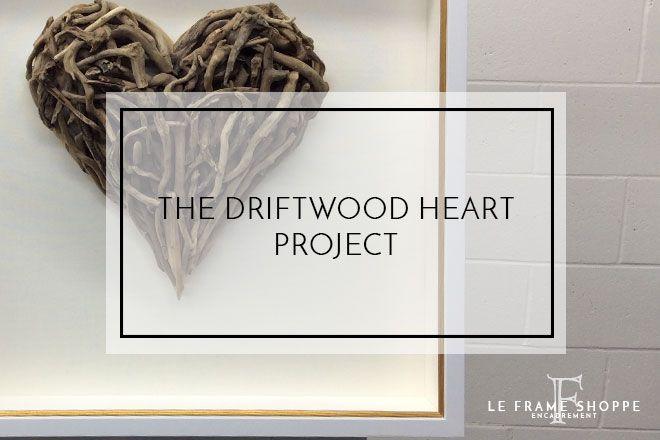 Le Frame Shoppe Blog | The Driftwood Heart Project | BLOG | Le Frame ...
