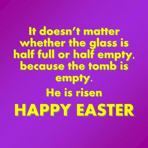 It doesn't matter whether the glass is half full or half empty, because the tomb is empty. He is risen. Happy Easter! #Easter