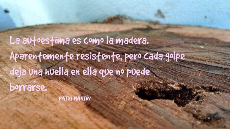 La #autoestima es como la madera. Aparentemente resistente, pero cada golpe deja una huella en ella que no puede borrarse.  #AprendizajeAutonomoAdolescente