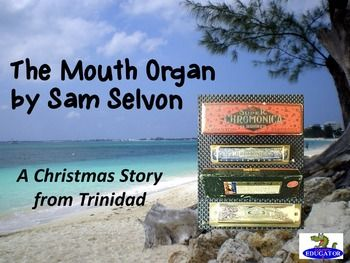 The Mouth Organ Preview PowerPoint. Introduce this Christmas short story from Trinidad to your students with this PowerPoint. Includes information about the author, background information on the Caribbean island of Trinidad, story vocabulary with photo slides to build understanding, and five critical thinking questions that develop writing using evidence to support answers.