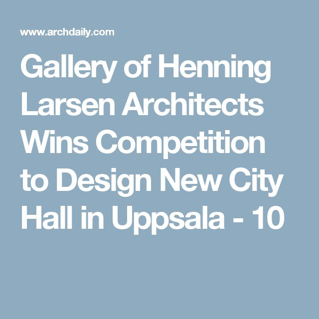 Gallery of Henning Larsen Architects Wins Competition to Design New City Hall in Uppsala - 10
