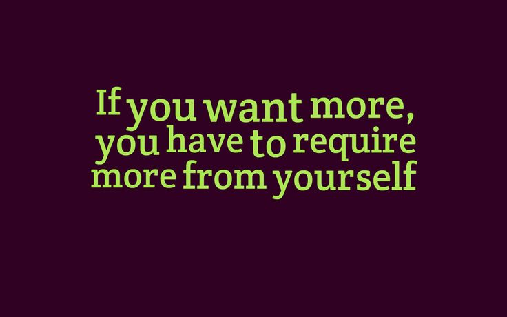 If You Want More, You Have To Require More From Yourself