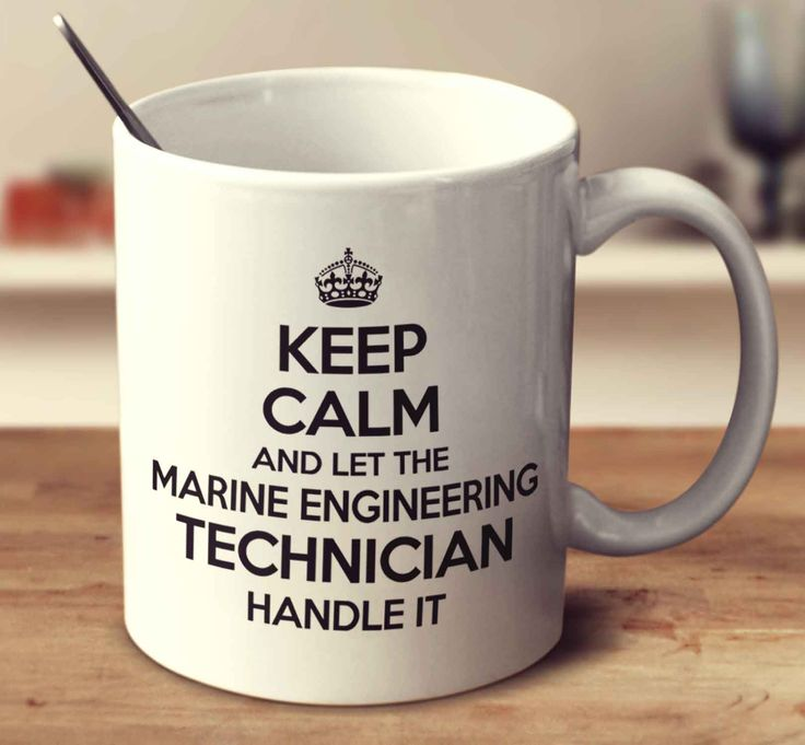 Keep Calm And Let The Marine Engineering Technician Handle It