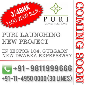 Puri New Project Gurgaon, a new residential project in sector 104 Gurgaon is going to be launched soon by Puri Builders which will acquire all the qualities of an ideal home. To know more about this project Call: +91 9811 999 666