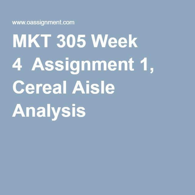 MKT 305 Week 4  Assignment 1, Cereal Aisle Analysis
