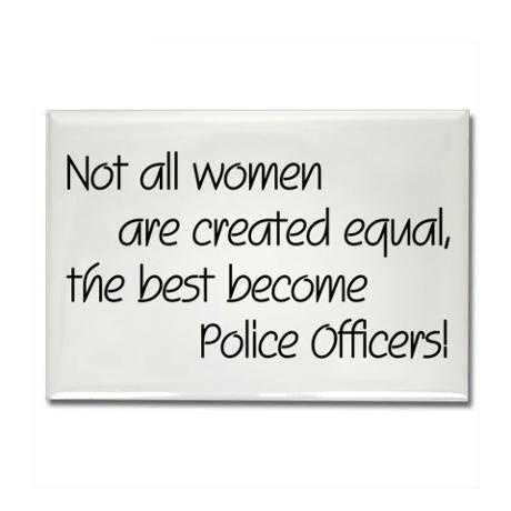 Not all women are created equal. the best become police officers