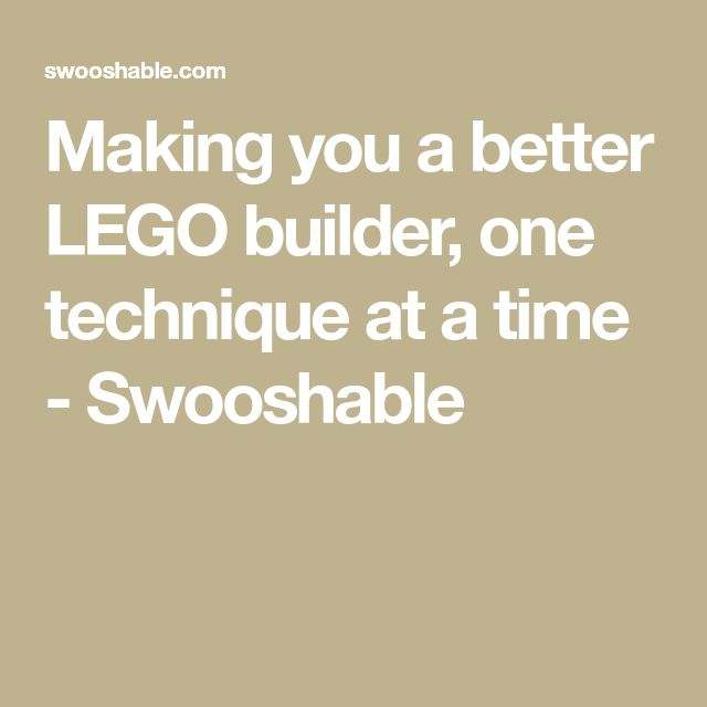 Making you a better LEGO builder, one technique at a time - Swooshable