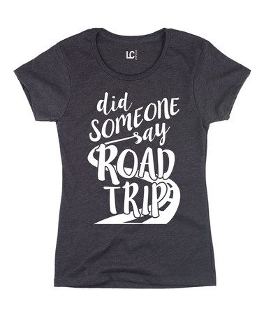 Loving this Heather Charcoal 'Did Someone Say Road Trip' Crewneck Tee on #zulily! #zulilyfinds