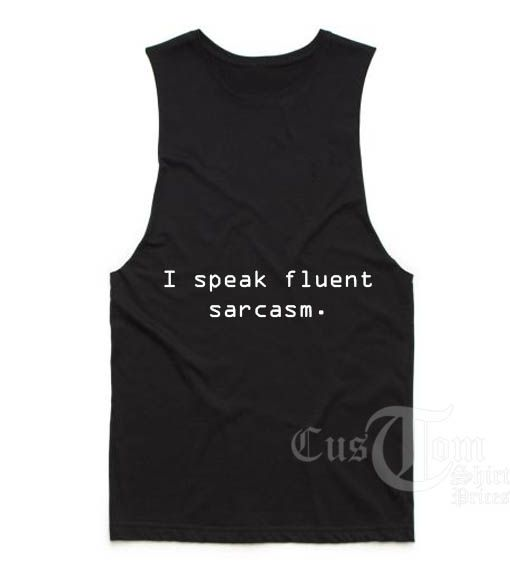 I Speak Fluent Sarcasm Custom Tank Top