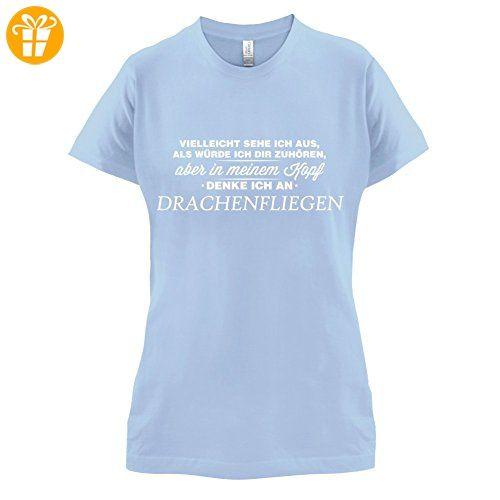 Vielleicht sehe ich aus als würde ich dir zuhören aber in meinem Kopf denke ich an Drachenfliegen - Damen T-Shirt - Himmelblau - L (*Partner-Link)