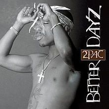 Better Dayz is the eighth studio album and fourth posthumous album by the late American rapper 2Pac, the third to be released without the artist's creative input and is the last to