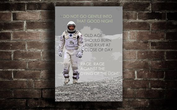Interstellar Movie Poster with Dylan Thomas Poem Quote Do not go gentle in that good night, old age should burn and rave at close of day,