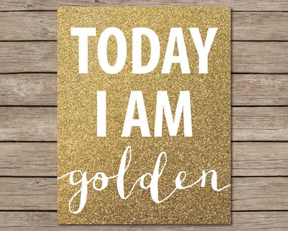 Oggi sono Golden stampabile - INSTANT DOWNLOAD Printable - compleanno d'oro - stampa di glitter oro - oro glitter decorazione della parete - oro glitter arte