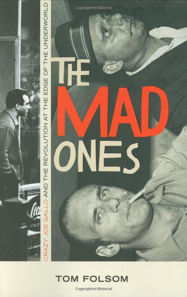 The Mad Ones: Crazy Joe Gallo and the Revolution at the Edge of the Underworld