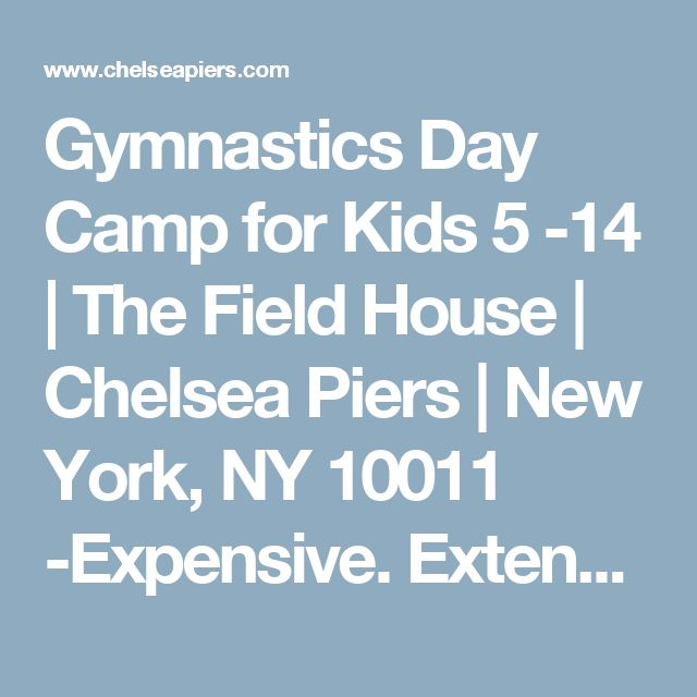 Gymnastics Day Camp for Kids 5 -14 | The Field House | Chelsea Piers | New York, NY 10011  -Expensive. Extended Day to 6pm. But gymnastics, rock climbing, etc.
