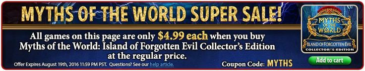 Myths of the World Super Sale! Buy Myths of the World 9: Island of Forgotten Evil Collector's Edition and get any other Collector's Editions for $ 4.99 each! Use coupon code MYTHS. Offer expires August 19th, 2016! #mythsoftheworld #sale #offer #discount #game #eipix #hiddenobject http://wholovegames.com/hidden-object/myths-of-the-world-9-island-of-forgotten-evil-collectors-edition.html
