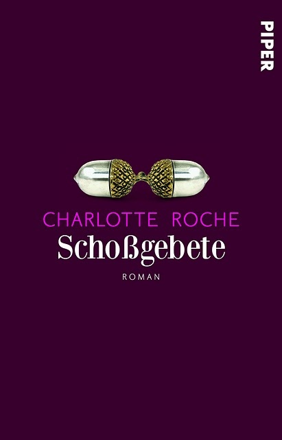 'Schoßgebete' by Charlotte Roche. Published by Piper Verlag.