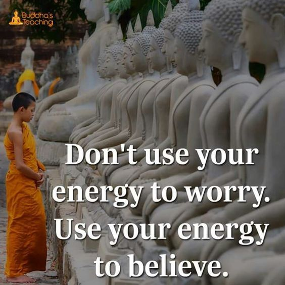 ~ Believe the universe has a plan. Believe in the love. Use  energy to keep the faith. Overcome the worry. ~