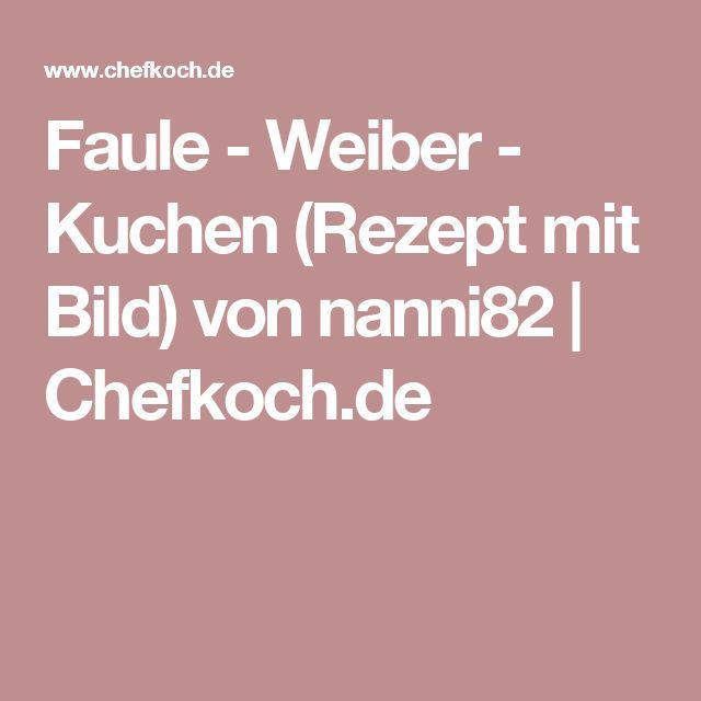 Faule - Weiber - Kuchen (Rezept mit Bild) von nanni82 | Chefkoch.de