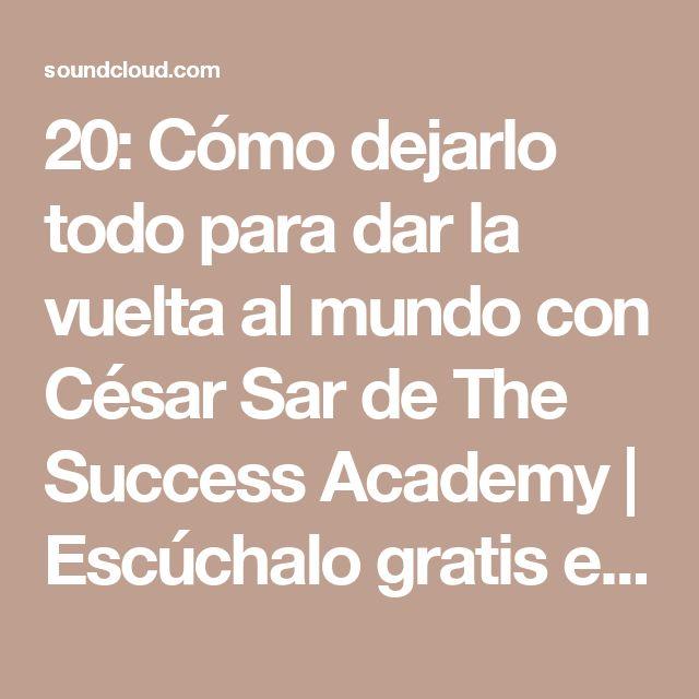 20: Cómo dejarlo todo para dar la vuelta al mundo con César Sar de The Success Academy | Escúchalo gratis en SoundCloud