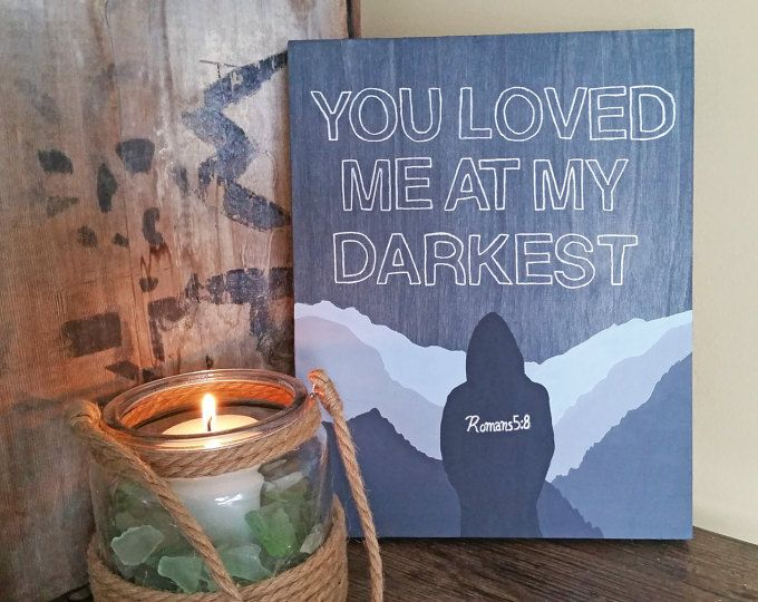 """""""You Loved Me at My Darkest"""" Wood Sign, Romans 8:5  Browse unique items from WildNorthCreations on Etsy, a global marketplace of handmade, vintage and creative goods."""