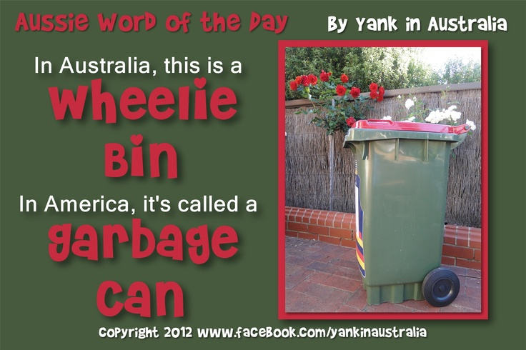 AUSSIE WORD OF THE DAY: In Australia, this is a Wheelie Bin. In Australia, this is a Garbage Can. #yankinaustralia #australia #aussielingo